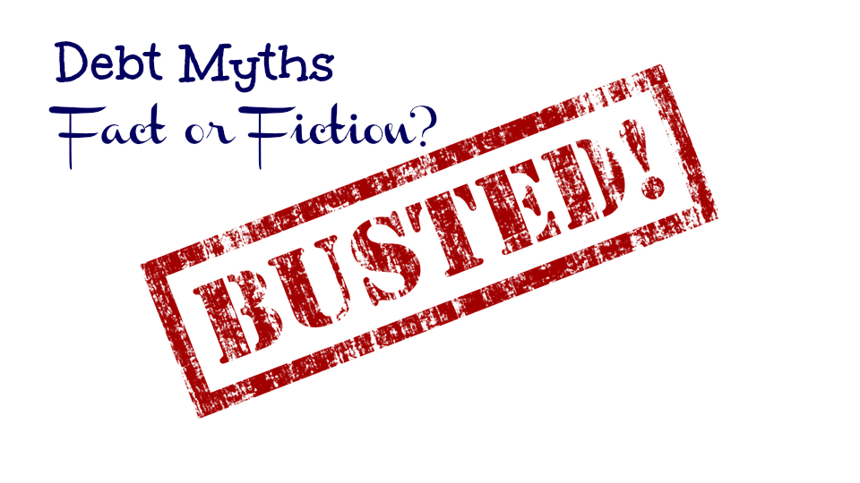 Debt Myths: Fact or fiction? Busted